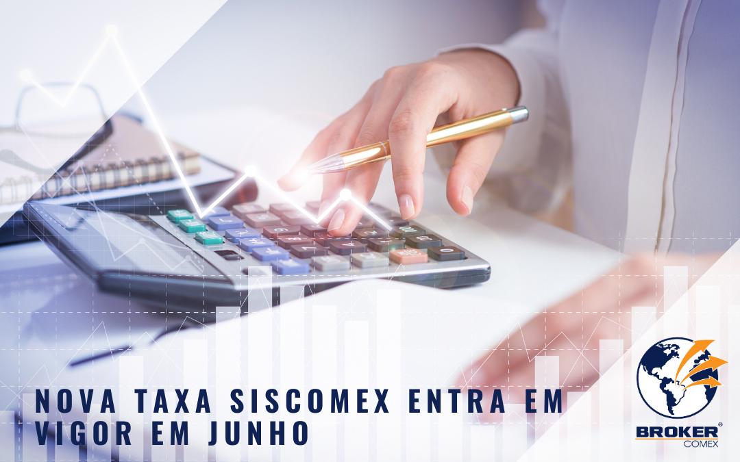 Taxa Siscomex terá redução a partir de junho