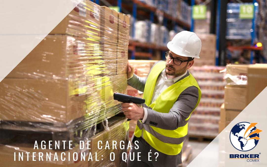 Agente de cargas internacional: o que é?